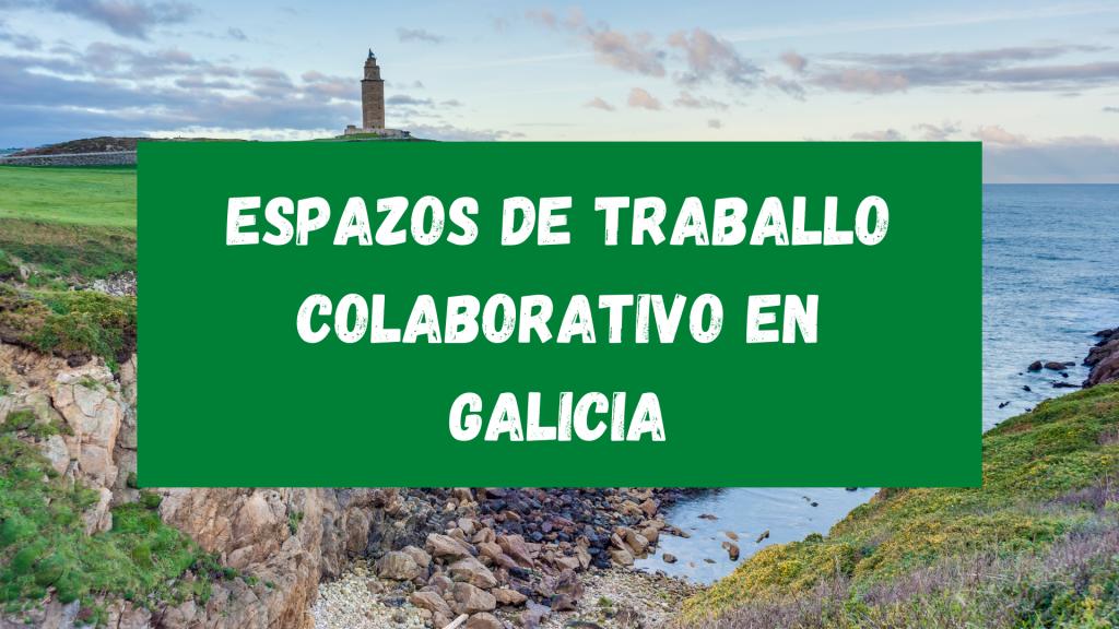 Espazos de traballo colaborativos en Galicia